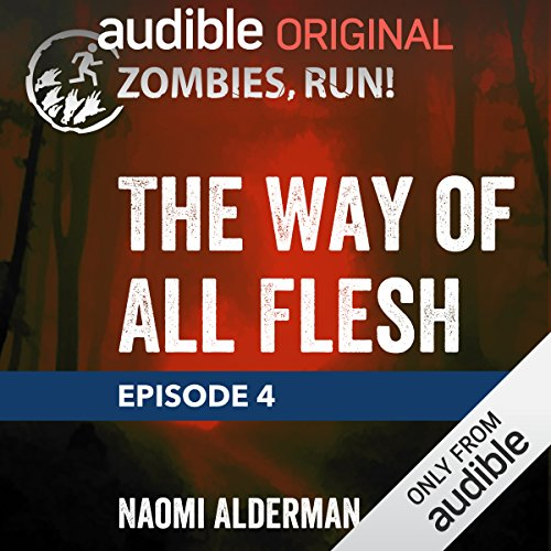 Ep. 4: The Way of All Flesh                   Written by:                                                                                                                                 Naomi Alderman                               Narrated by:                                                                                                                                 full cast                      Length: 17 mins     Not rated yet     Overall 0.0