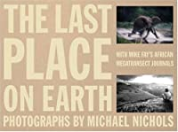 The Last Place on Earth: With Mike Fay's African Megatransect Journals (National Geographic)