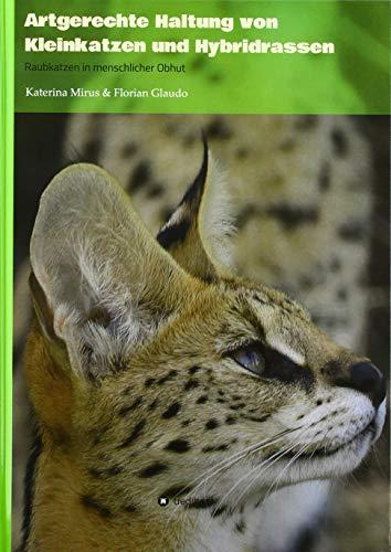 Artgerechte Haltung von Kleinkatzen und Hybridrassen: Raubkatzen in menschlicher Obhut