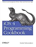 iOS 4 Programming Cookbook: Solutions & Examples for iPhone, iPad, and iPod touch Apps by Vandad Nahavandipoor (11-Feb-2011) Paperback
