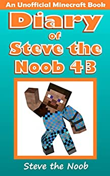 Diary of Steve the Noob 43 (An Unofficial Minecraft Book) (Diary of Steve the Noob Collection) by [Steve the Noob]