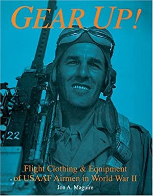 Gear Up!: Flight Clothing & Equipment of USAAF Airmen in WWII (Schiffer Military/Aviation History)