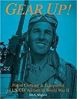 Gear Up!: Flight Clothing & Equipment of Usaaf Airmen in World War II (Schiffer Military/Aviation History)