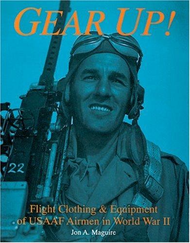 Gear Up!: Flight Clothing & Equipment of Usaaf Airmen in World War II