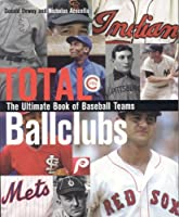 Total Ballclubs: The Ultimate Book Of Baseball Teams
