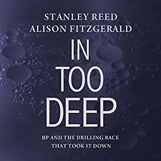 In Too Deep: BP and the Drilling Race That Took It Down                   By:                                                                                                                                 Stanley Reed,                                                                                        Alison Fitzgerald                               Narrated by:                                                                                                                                 Todd McLaren                      Length: 7 hrs and 5 mins     4 ratings     Overall 4.0