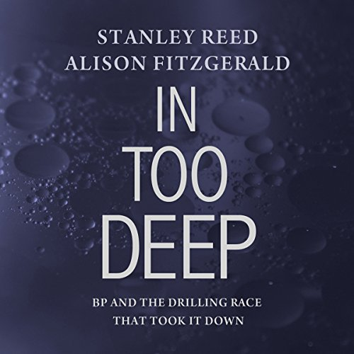 In Too Deep: BP and the Drilling Race That Took It Down audiobook cover art