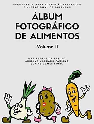 Álbum Fotográfico de Alimentos - Volume II: Ferramenta para a educação alimentar e nutricional de crianças (Portuguese Edition)