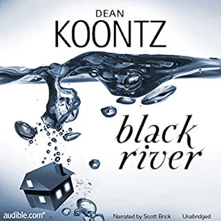 Black River                    By:                                                                                                                                 Dean Koontz                               Narrated by:                                                                                                                                 Scott Brick                      Length: 2 hrs and 10 mins     734 ratings     Overall 3.7