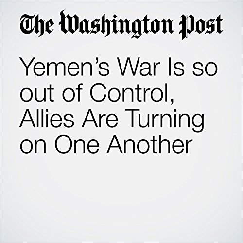Yemen's War Is so out of Control, Allies Are Turning on One Another copertina