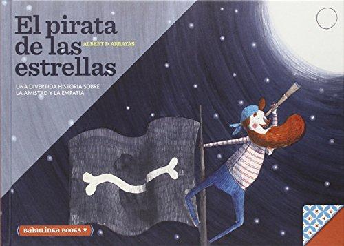 El Pirata De Las Estrellas: Una bella historia sobre la amistad y la empatía: 3 (Libros para la educación emocional)