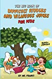 Difficult Riddles and Hilarious Jokes for Kids: The Ultimate Big Book of Laugh Out Loud Jokes for Kids Ages 6-12 with +800 Rib Ticklers, Tongue Twisters and Side Splitters