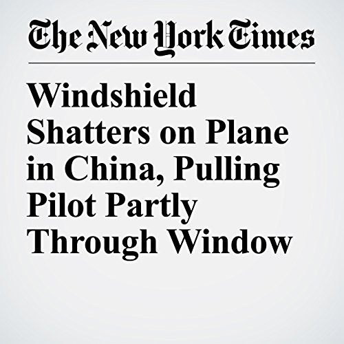 Windshield Shatters on Plane in China, Pulling Pilot Partly Through Window copertina