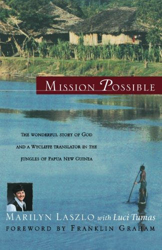 Mission Possible: The Wonderful Story of God and a Wycliffe Translator in the Jungles of Papua New Guinea
