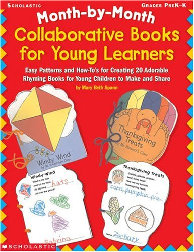 Month-by-Month Collaborative Books for Young Learners: Easy Patterns and How-To's for Creating 20 Adorable Rhyming Books for Young Children to Make and Share (Month-By-Month (Scholastic))