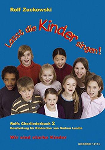 Lasst die Kinder singen! Rolfs Chorliederbuch 2: Wir sind starke Kinder
