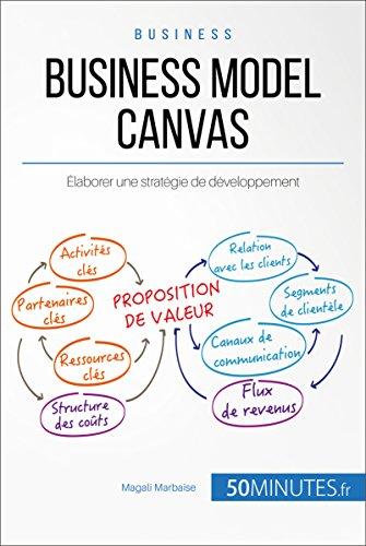 Business Model Canvas: Élaborer une stratégie de développement (Gestion & Marketing t. 31)