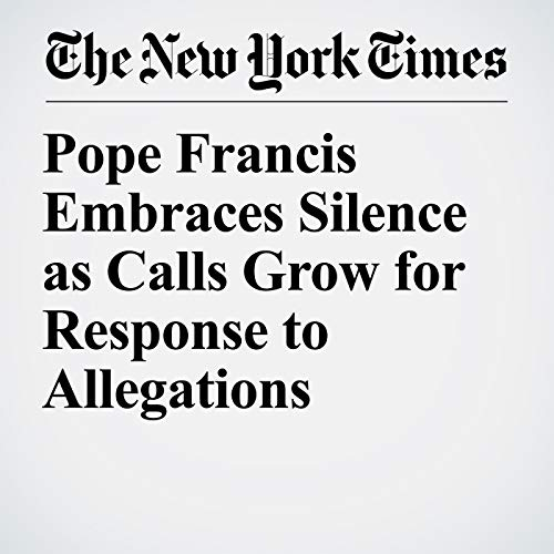 Pope Francis Embraces Silence as Calls Grow for Response to Allegations copertina