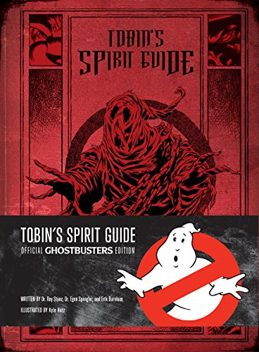 TOBIN'S SPIRIT GUIDE: Official Ghostbusters Edition