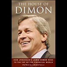 The House of Dimon: How JP Morgan's Jamie Dimon Rose to the Top of the Financial World
