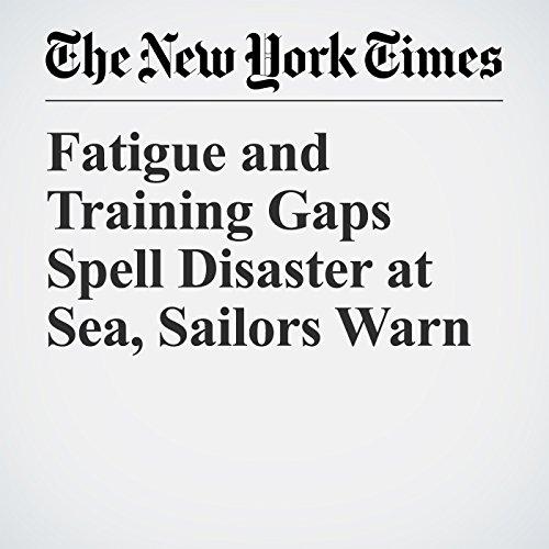 Fatigue and Training Gaps Spell Disaster at Sea, Sailors Warn copertina