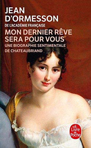 Mon dernier rêve sera pour vous : Une biographie sentimentale de Chateaubriand