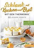 Schlank mit Kuchen und Brot mit dem Thermomix®: Bis zu