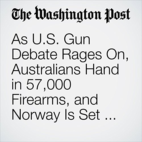 As U.S. Gun Debate Rages On, Australians Hand in 57,000 Firearms, and Norway Is Set for a Broad Ban copertina