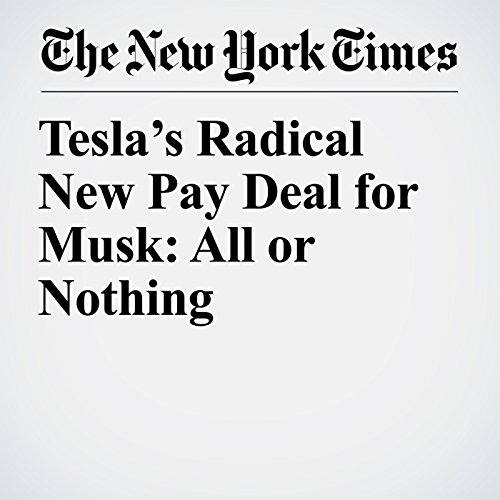 Tesla's Radical New Pay Deal for Musk: All or Nothing audiobook cover art