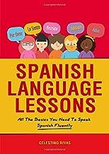 Spanish Language Lessons: All The Basics You Need To Speak Spanish Fluently