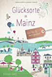 Glücksorte in Mainz: Fahr hin und werd glücklich