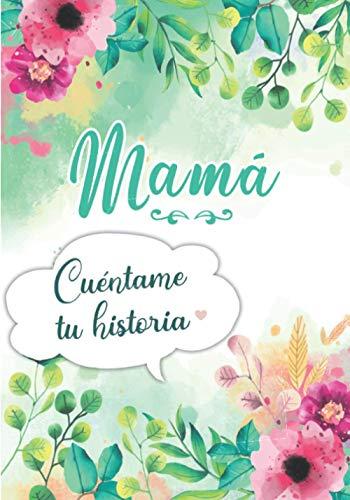 Mamá Cuéntame tu historia: Diario de Memorias para que tu Madre lo complete con la historia de su Vida