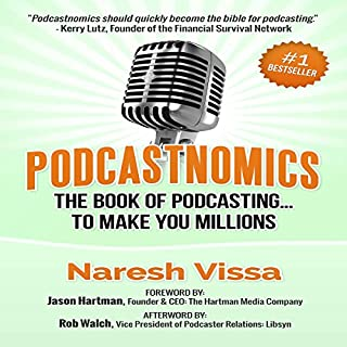 Podcastnomics: The Book of Podcasting... To Make You Millions                   By:                                                                                                                                 Naresh Vissa                               Narrated by:                                                                                                                                 John Eastman                      Length: 1 hr and 33 mins     66 ratings     Overall 4.2