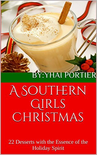 A Southern Girls Christmas: 22 Desserts with the Essence of the Holiday Spirit (English Edition)