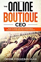 The Online Boutique CEO: How to Start And Run A Successful Online Clothing Boutique from Scratch