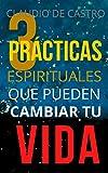 Las 3 Prácticas ESPIRITUALES que pueden CAMBIAR tu Vida: Un Método Efectivo: 1 (Libros Católicos de Crecimiento Espiritual)