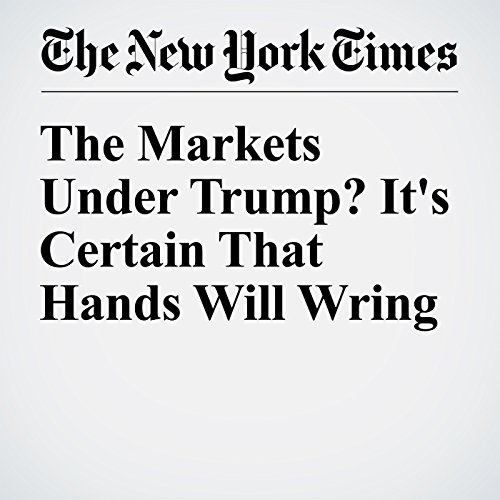 The Markets Under Trump? It's Certain That Hands Will Wring audiobook cover art
