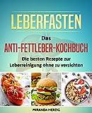 Leberfasten – Das Anti-Fettleber-Kochbuch: Die besten Rezepte zur Leberreinigung ohne zu verzichten (Leber entgiften, Fettleber heilen, Kochbuch Fettleber, Fettleber Ernährung, Fettleber Rezepte)
