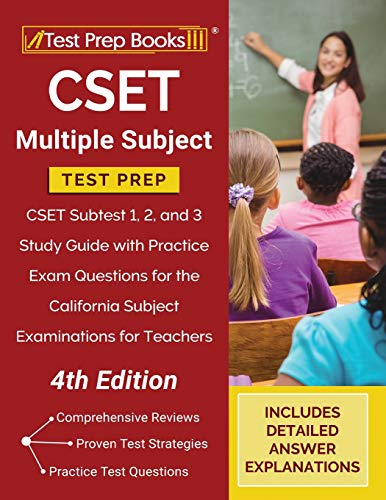CSET Multiple Subject Test Prep: CSET Subtest 1, 2, and 3 Study Guide with Practice Exam Questions for the California Subject Examinations for Teachers [4th Edition]