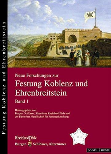 Neue Forschungen zur Festung Koblenz und Ehrenbreitstein (Neue Forschungen zur Festung Koblenz-Ehrenbreitstein, Band 1)