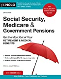 Social Security, Medicare and Government Pensions: Get the Most Out of Your Retirement and Medical Benefits...