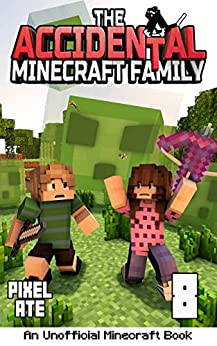 The Accidental Minecraft Family: Book 8 by [Pixel Ate]