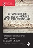 Routledge International Handbook of Ignorance Studies (Routledge International Handbooks)