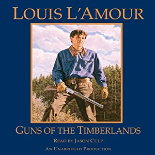 Guns of the Timberlands                   By:                                                                                                                                 Louis L'Amour                               Narrated by:                                                                                                                                 Jason Culp                      Length: 5 hrs and 27 mins     2 ratings     Overall 4.5