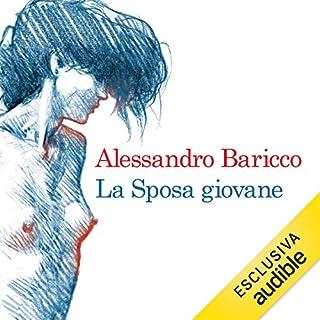 La sposa giovane                   Di:                                                                                                                                 Alessandro Baricco                               Letto da:                                                                                                                                 Tatiana Lepore                      Durata:  5 ore e 54 min     66 recensioni     Totali 4,1