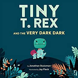 Tiny T. Rex and the Very Dark Dark: (Read-Aloud Family Books, Dinosaurs Kids Book About Fear of Darkness) by [Jonathan Stutzman, Jay Fleck]