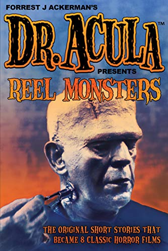 Dr. Acula's Reel Monsters: The Original Short Stories That Became 8 Classic Horror Films (Forrest J Ackerman Presents Book 1) (English Edition)