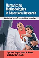 Humanizing Methodologies in Educational Research: Centering Non-dominant Communities