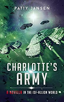 Charlotte's Army: A novella in the ISF-Allion world by [Patty Jansen]