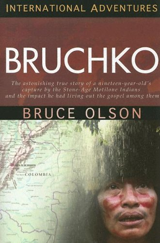 Bruchko: The Astonishing True Story Of A Nineteen-Year-Old's Capture By The Stone-Age Motilone Indians And The Impact He Had Living Out The Gospel Among Them (International Adventures)